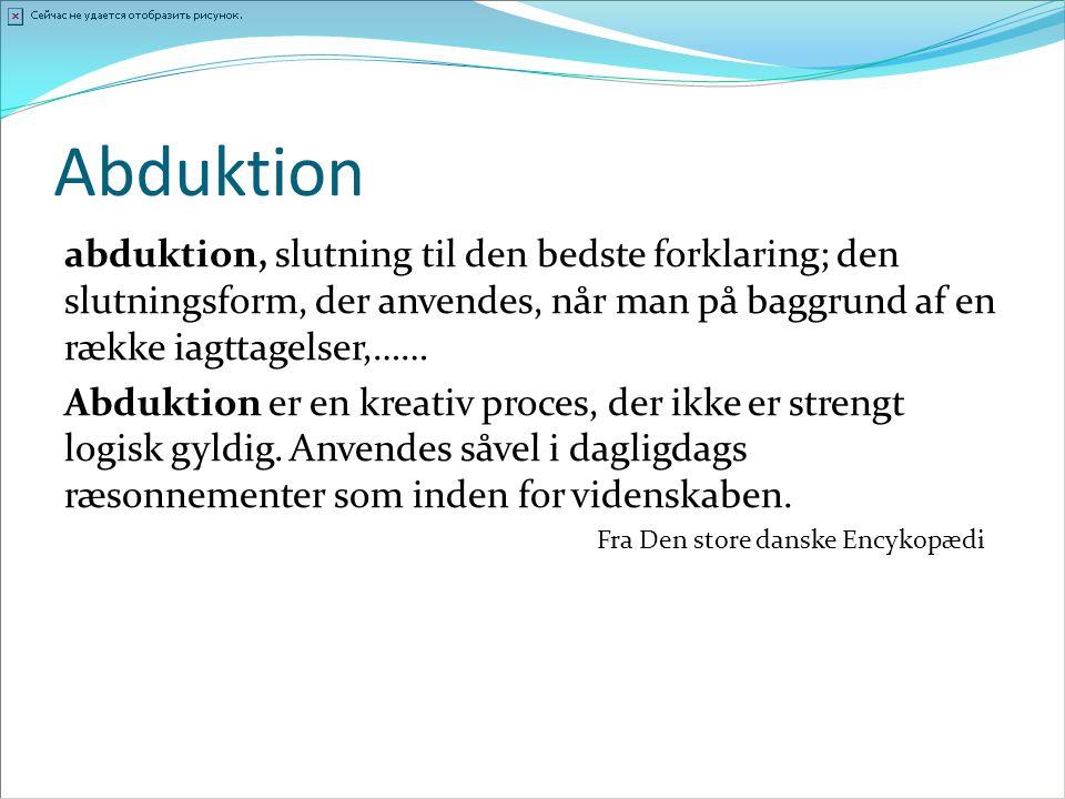 Abduktion abduktion, slutning til den bedste forklaring; den slutningsform, der anvendes, når man på baggrund af en række iagttagelser,……