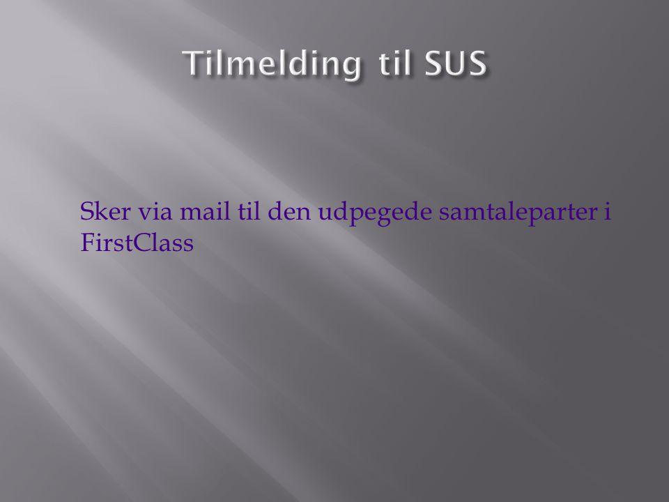 Tilmelding til SUS Sker via mail til den udpegede samtaleparter i FirstClass