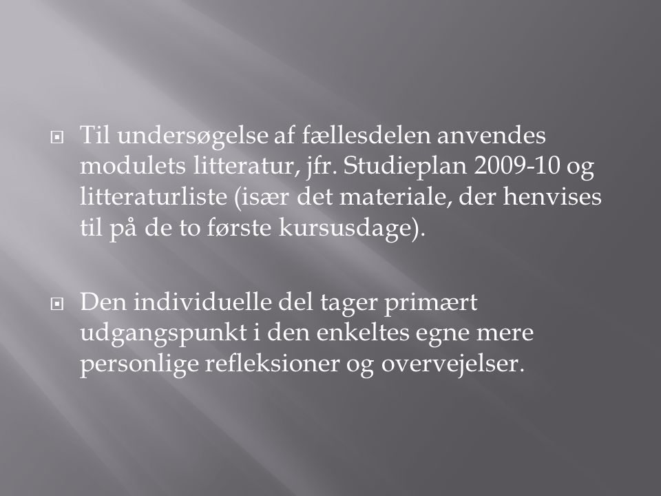 Til undersøgelse af fællesdelen anvendes modulets litteratur, jfr