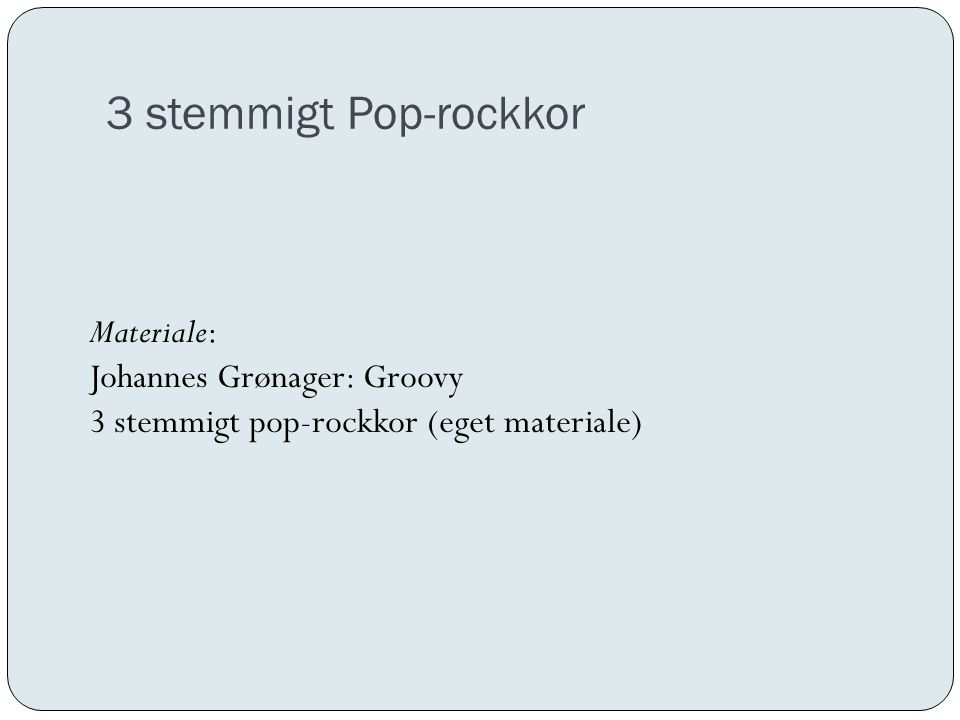 3 stemmigt Pop-rockkor Materiale: Johannes Grønager: Groovy