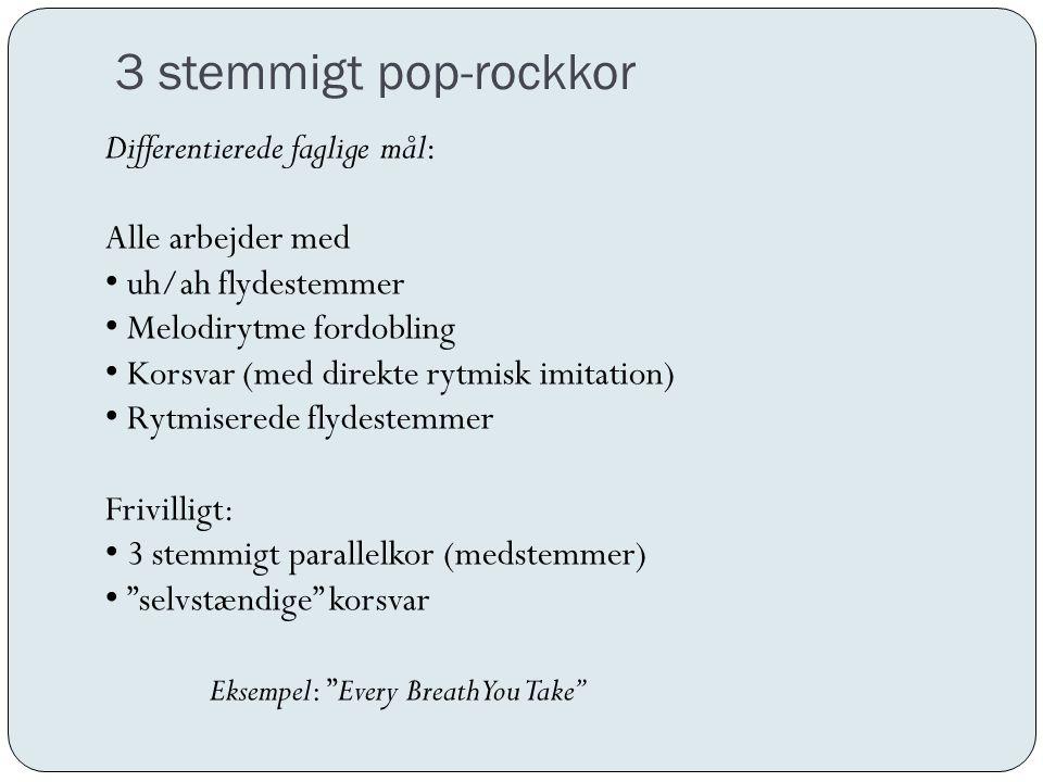 3 stemmigt pop-rockkor Differentierede faglige mål: Alle arbejder med