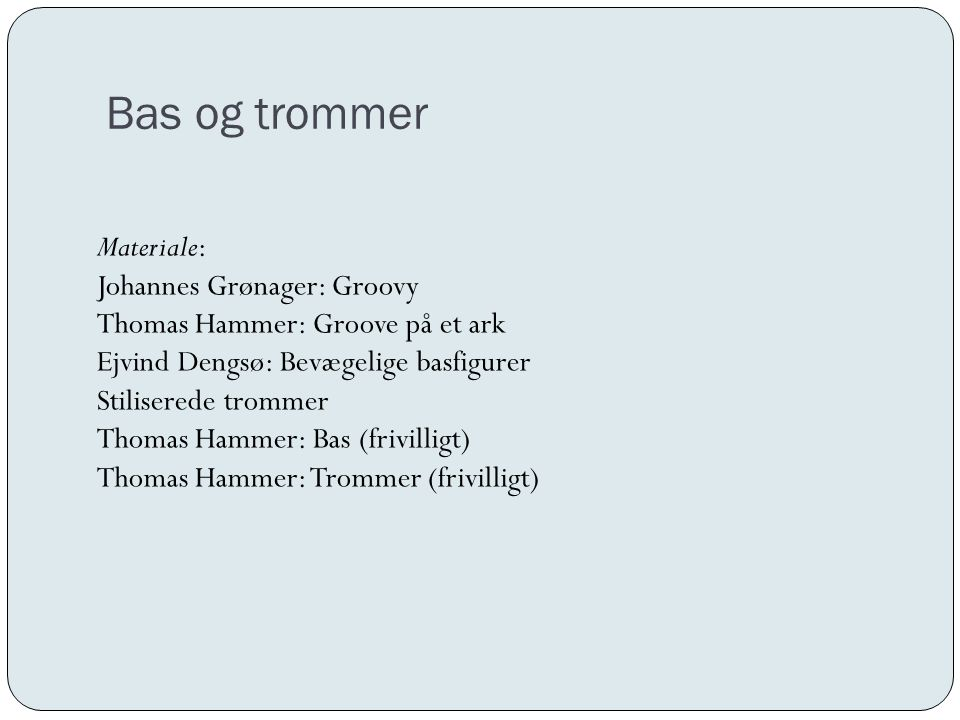 Bas og trommer Materiale: Johannes Grønager: Groovy