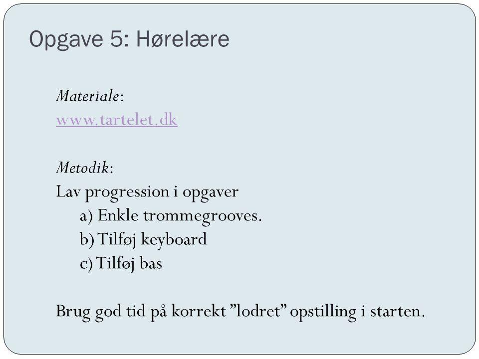 Opgave 5: Hørelære Materiale: www.tartelet.dk Metodik: