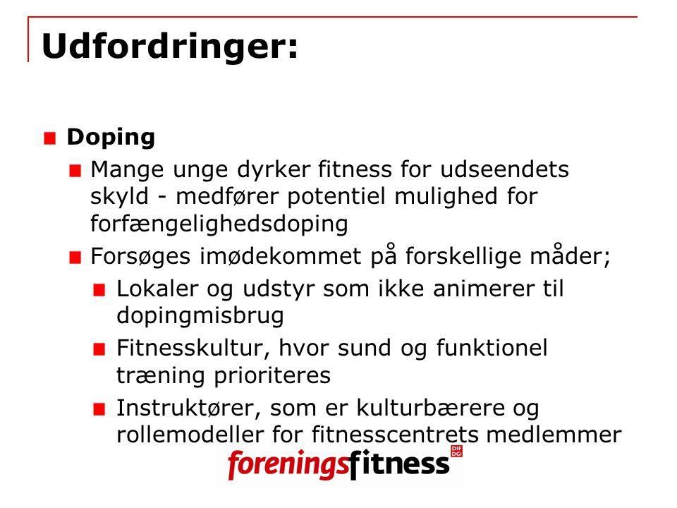 Udfordringer: Doping. Mange unge dyrker fitness for udseendets skyld - medfører potentiel mulighed for forfængelighedsdoping.