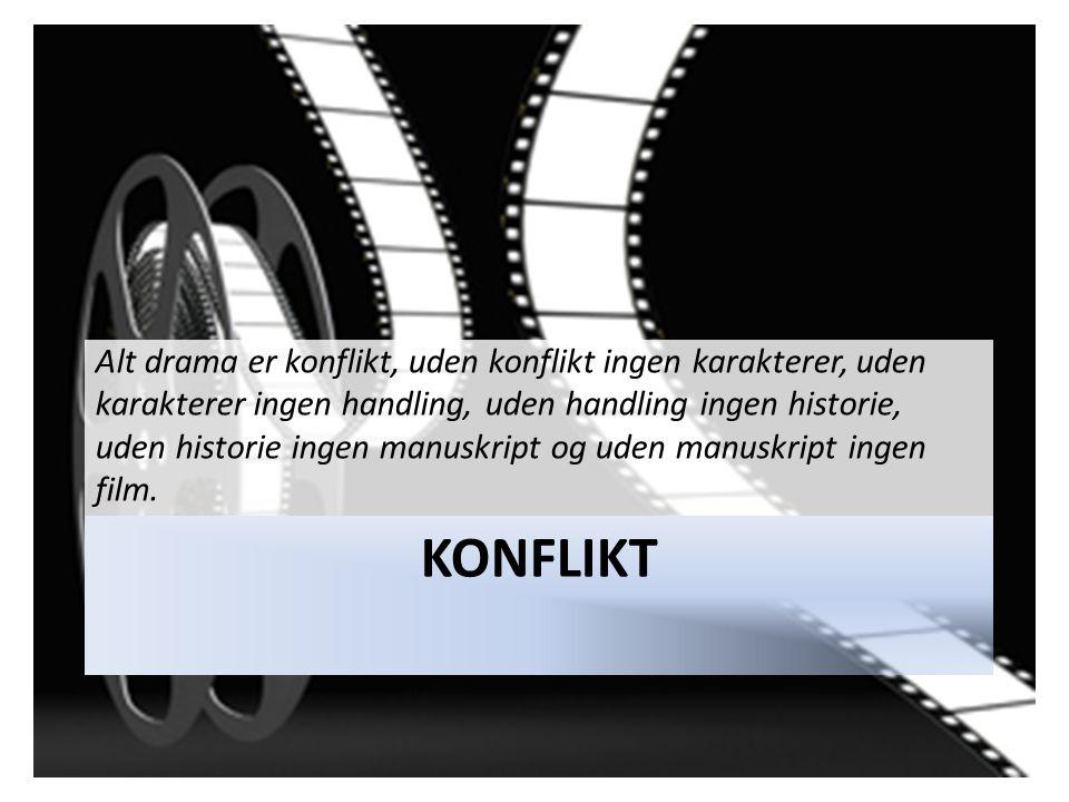Alt drama er konflikt, uden konflikt ingen karakterer, uden karakterer ingen handling, uden handling ingen historie, uden historie ingen manuskript og uden manuskript ingen film.