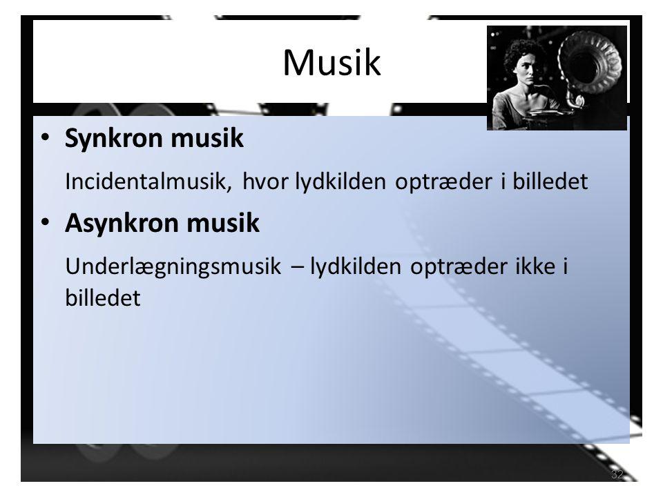 Musik Synkron musik. Incidentalmusik, hvor lydkilden optræder i billedet.
