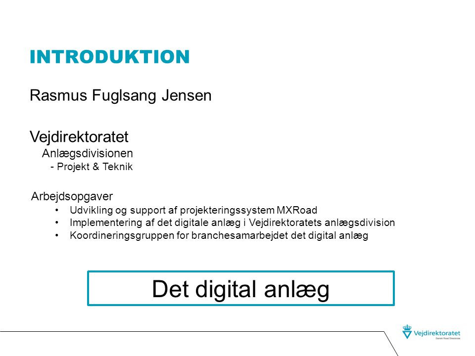 Det digital anlæg Introduktion Rasmus Fuglsang Jensen Vejdirektoratet