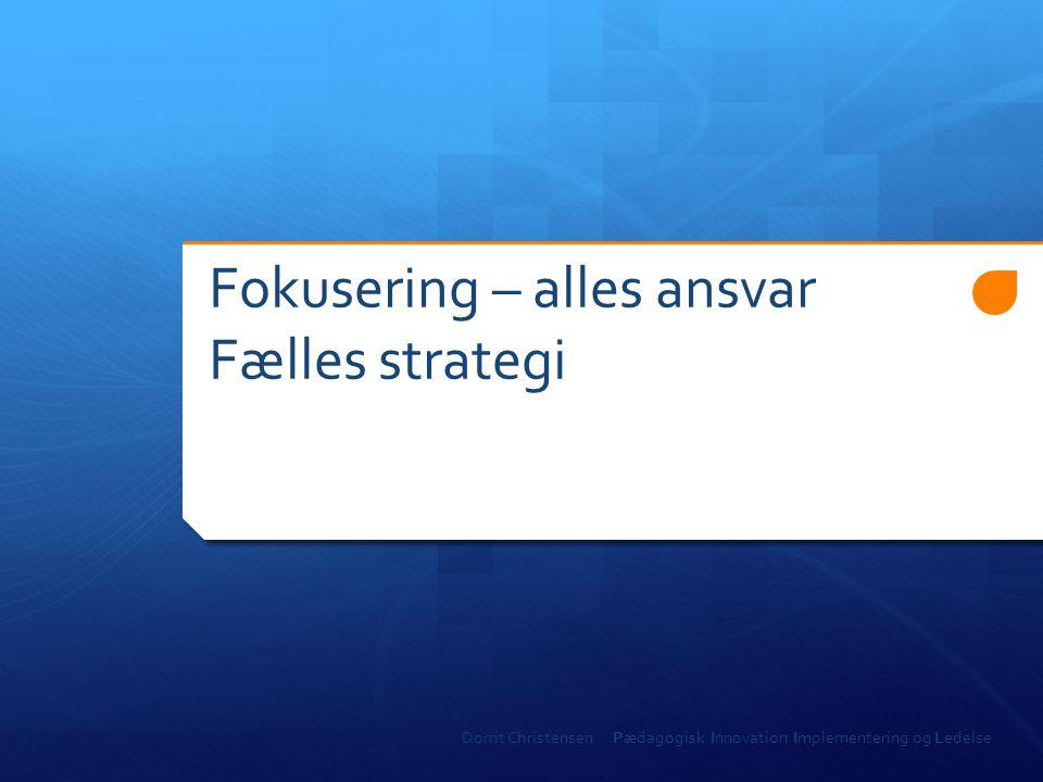 Fokusering – alles ansvar Fælles strategi