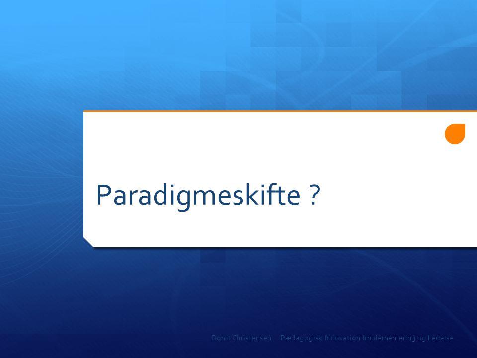 Paradigmeskifte Dorrit Christensen Pædagogisk Innovation Implementering og Ledelse