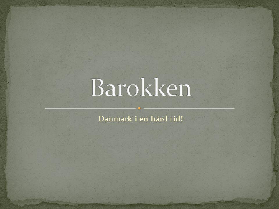 Barokken Danmark i en hård tid!