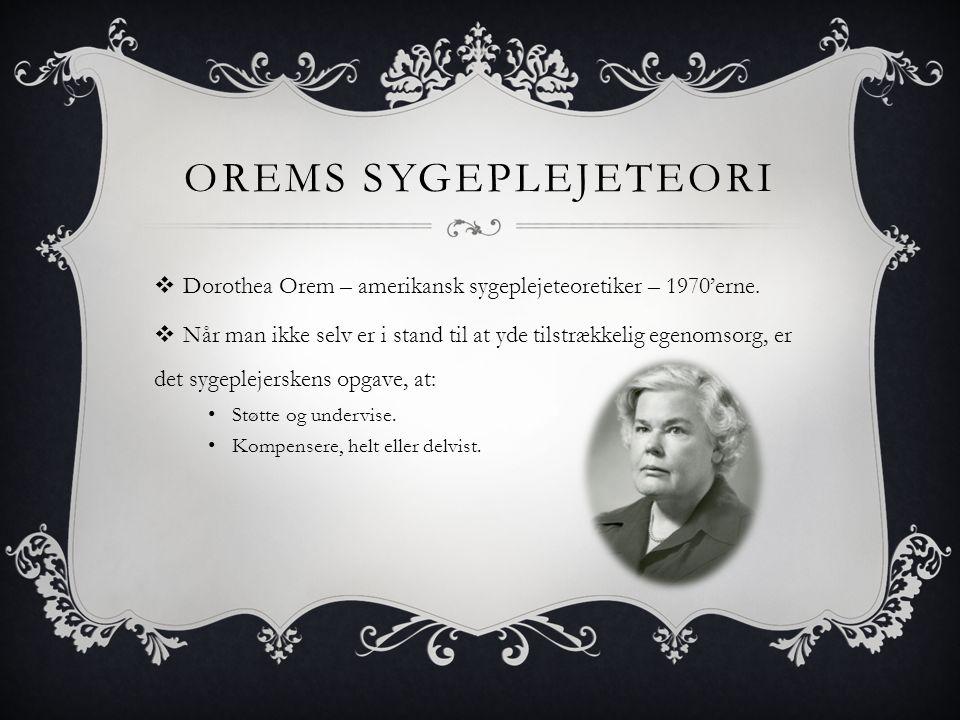 Orems sygeplejeteori Dorothea Orem – amerikansk sygeplejeteoretiker – 1970'erne.