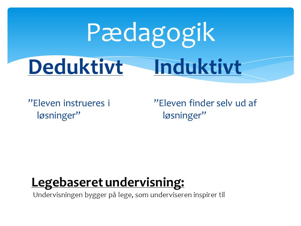 Pædagogik Deduktivt Induktivt Legebaseret undervisning: