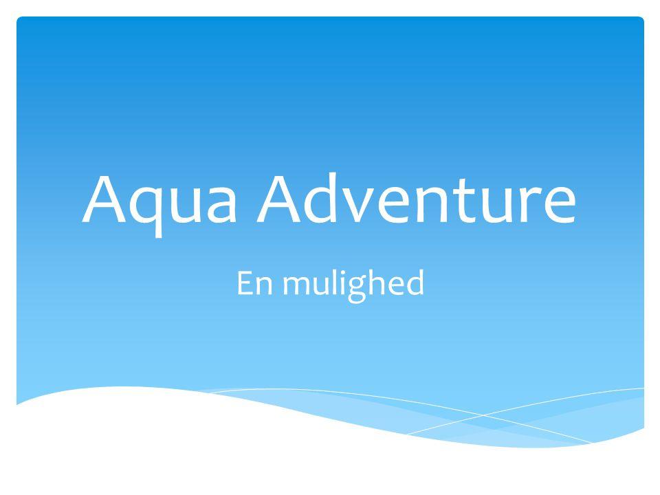 Aqua Adventure En mulighed