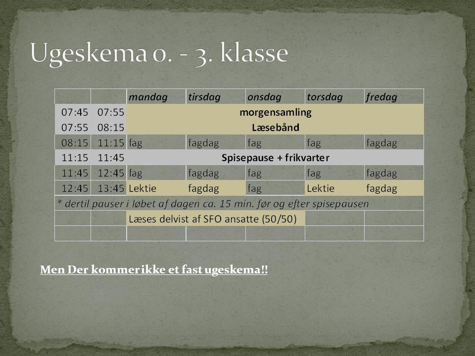 Ugeskema 0. - 3. klasse Men Der kommer ikke et fast ugeskema!!
