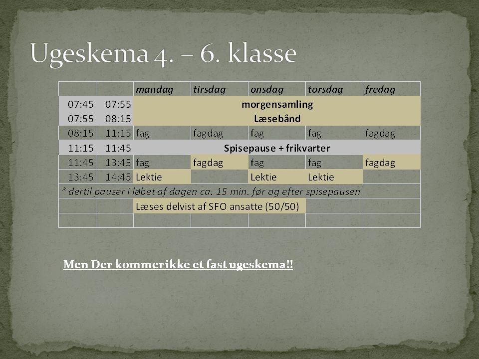 Ugeskema 4. – 6. klasse Men Der kommer ikke et fast ugeskema!!