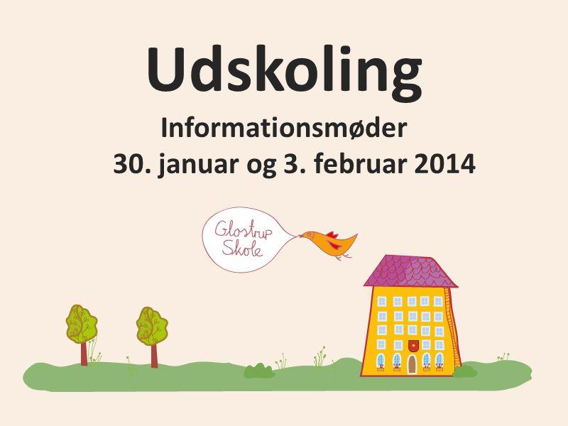 Udskoling Informationsmøder 30. januar og 3. februar 2014