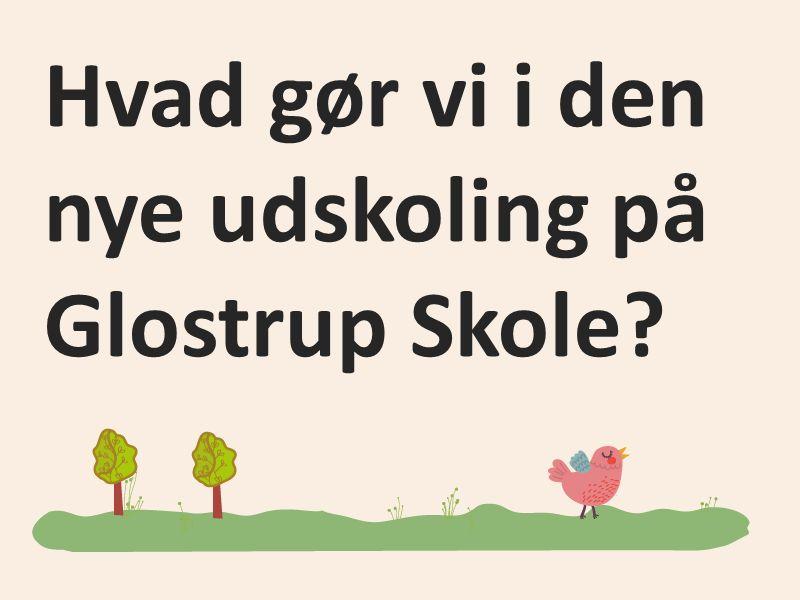 Hvad gør vi i den nye udskoling på Glostrup Skole