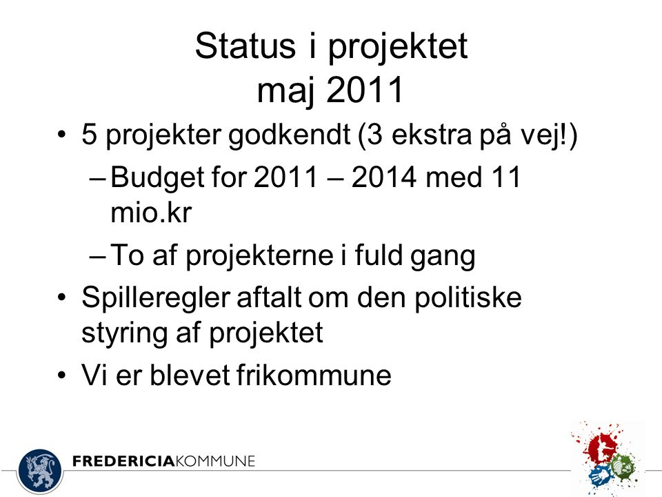 Status i projektet maj 2011 5 projekter godkendt (3 ekstra på vej!)