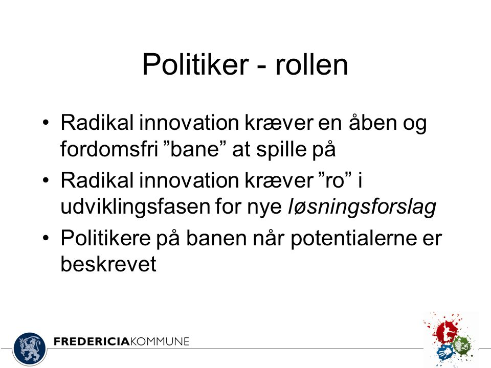 Politiker - rollen Radikal innovation kræver en åben og fordomsfri bane at spille på.