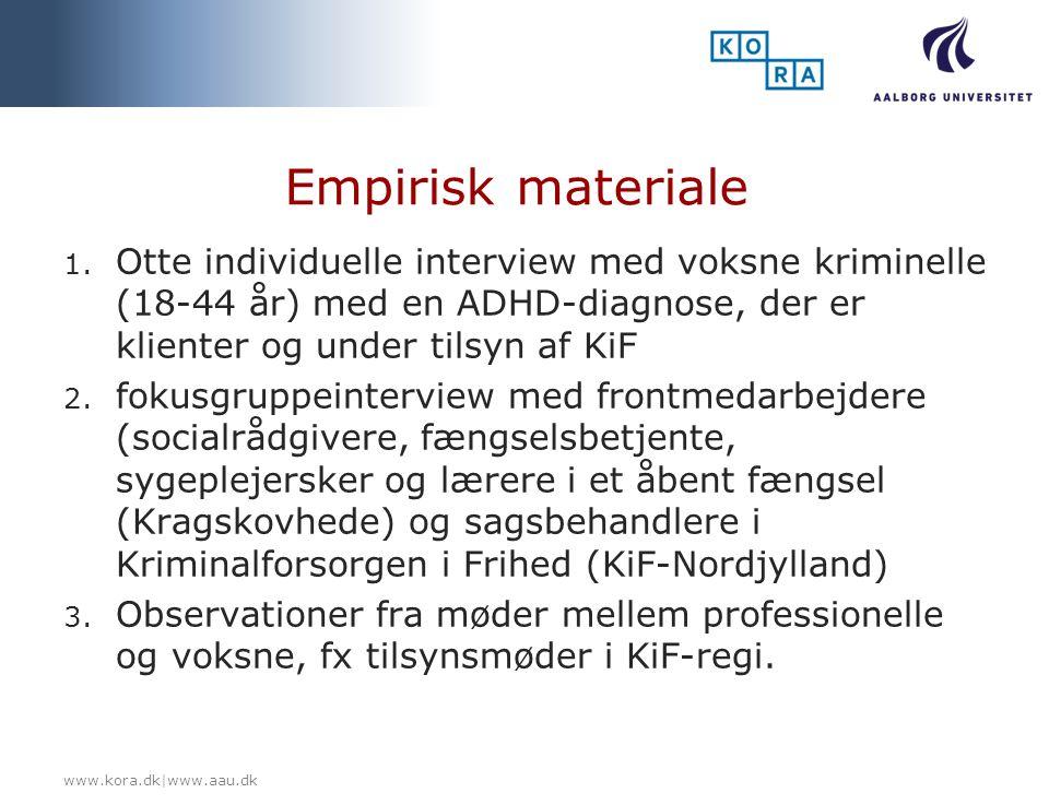 Empirisk materiale Otte individuelle interview med voksne kriminelle (18-44 år) med en ADHD-diagnose, der er klienter og under tilsyn af KiF.