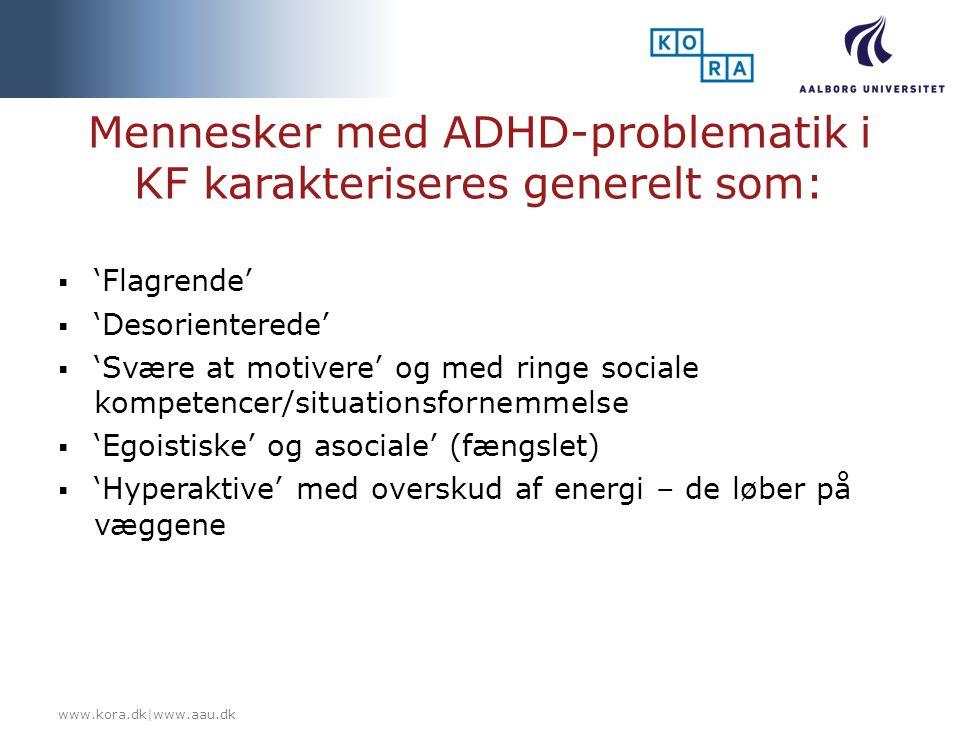 Mennesker med ADHD-problematik i KF karakteriseres generelt som: