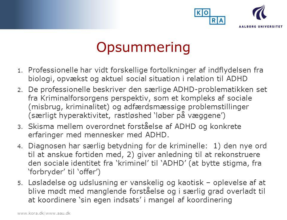 Opsummering Professionelle har vidt forskellige fortolkninger af indflydelsen fra biologi, opvækst og aktuel social situation i relation til ADHD.