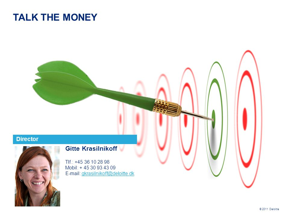 TALK THE MONEY Gitte Krasilnikoff Director Tlf.: +45 36 10 28 98