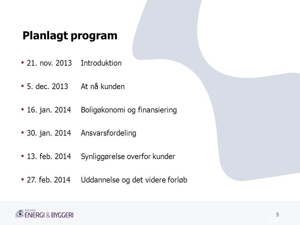 Planlagt program 21. nov. 2013 Introduktion 5. dec. 2013 At nå kunden