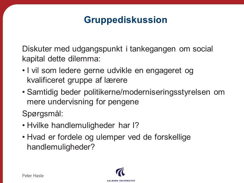 Gruppediskussion Diskuter med udgangspunkt i tankegangen om social kapital dette dilemma: