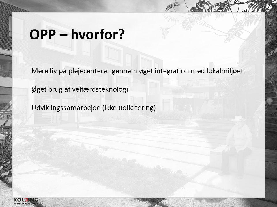 OPP – hvorfor Mere liv på plejecenteret gennem øget integration med lokalmiljøet. Øget brug af velfærdsteknologi.