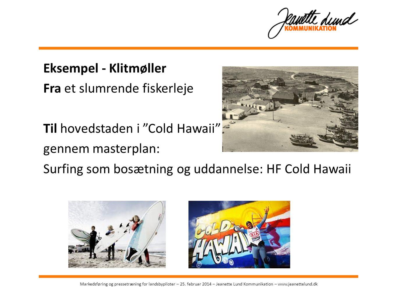 Eksempel - Klitmøller Fra et slumrende fiskerleje Til hovedstaden i Cold Hawaii gennem masterplan: Surfing som bosætning og uddannelse: HF Cold Hawaii