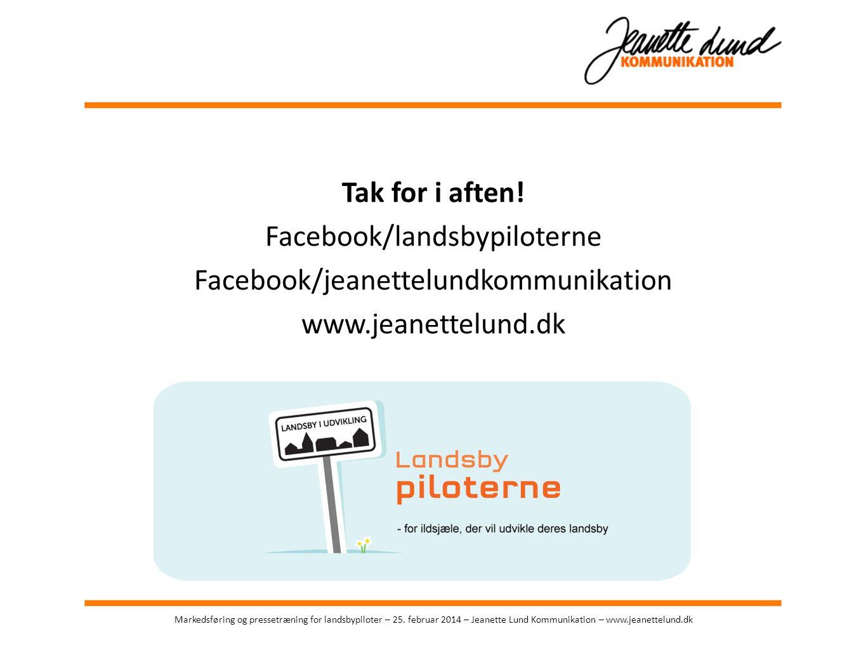 Tak for i aften! Facebook/landsbypiloterne Facebook/jeanettelundkommunikation www.jeanettelund.dk