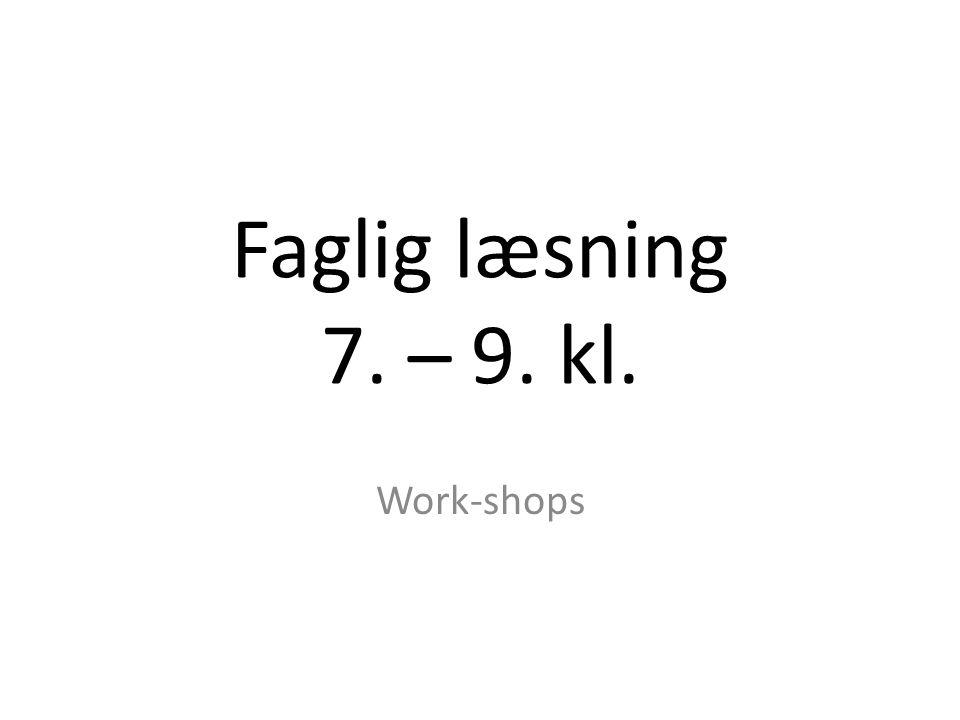 Faglig læsning 7. – 9. kl. Work-shops