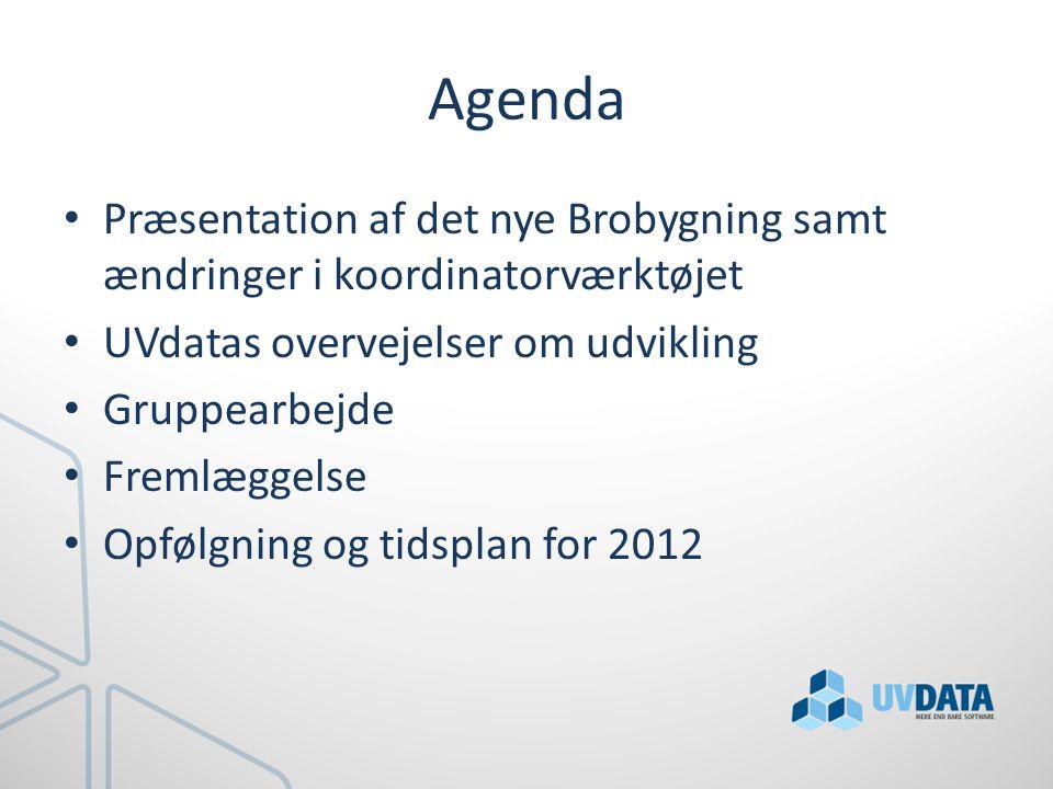 Agenda Præsentation af det nye Brobygning samt ændringer i koordinatorværktøjet. UVdatas overvejelser om udvikling.