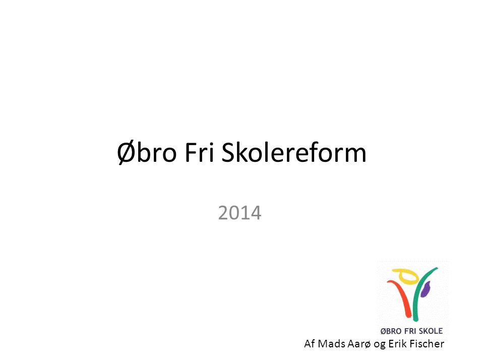 Øbro Fri Skolereform 2014 Af Mads Aarø og Erik Fischer