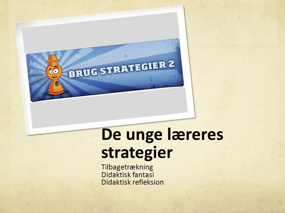 De unge læreres strategier