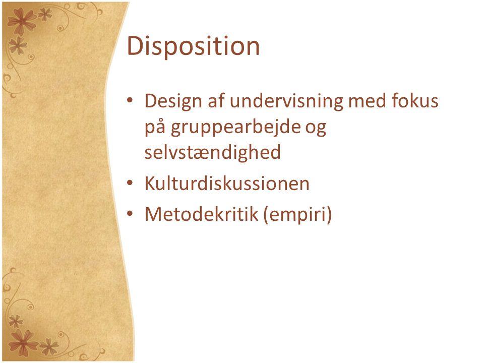 Disposition Design af undervisning med fokus på gruppearbejde og selvstændighed. Kulturdiskussionen.