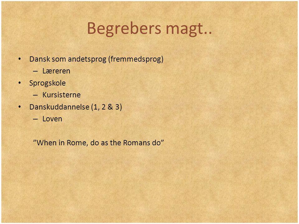 Begrebers magt.. Dansk som andetsprog (fremmedsprog) Læreren