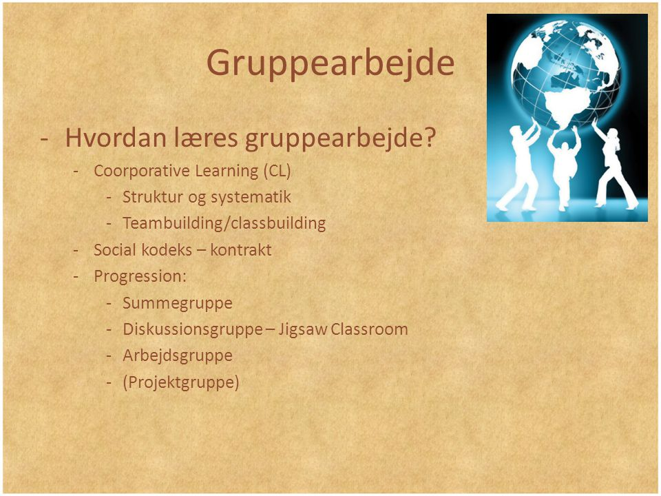 Gruppearbejde Hvordan læres gruppearbejde Coorporative Learning (CL)