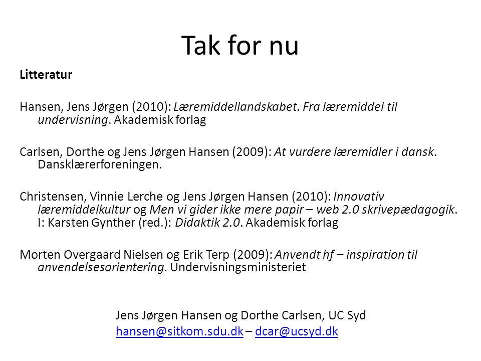 Tak for nu Litteratur. Hansen, Jens Jørgen (2010): Læremiddellandskabet. Fra læremiddel til undervisning. Akademisk forlag.