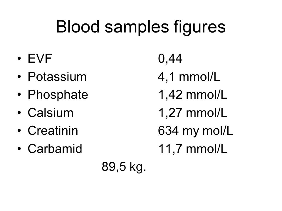 Blood samples figures EVF 0,44 Potassium 4,1 mmol/L