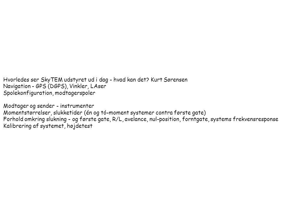 Hvorledes ser SkyTEM udstyret ud i dag - hvad kan det Kurt Sørensen