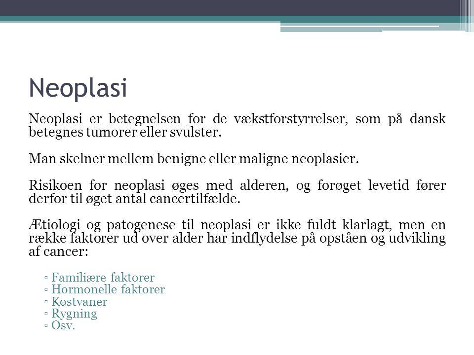 Neoplasi Neoplasi er betegnelsen for de vækstforstyrrelser, som på dansk betegnes tumorer eller svulster.