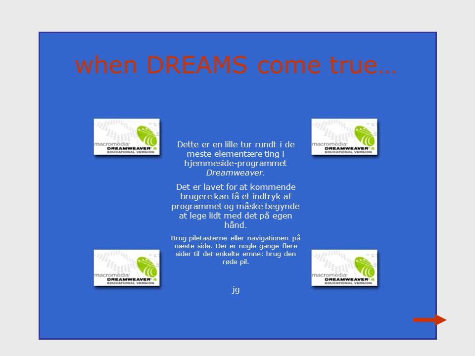 when DREAMS come true… Dette er en lille tur rundt i de meste elementære ting i hjemmeside-programmet Dreamweaver.