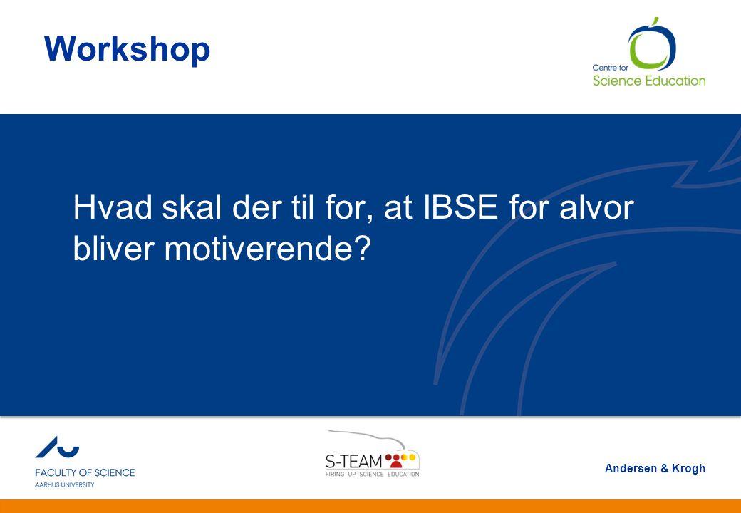 And Workshop. Hvad skal der til for, at IBSE for alvor bliver motiverende.