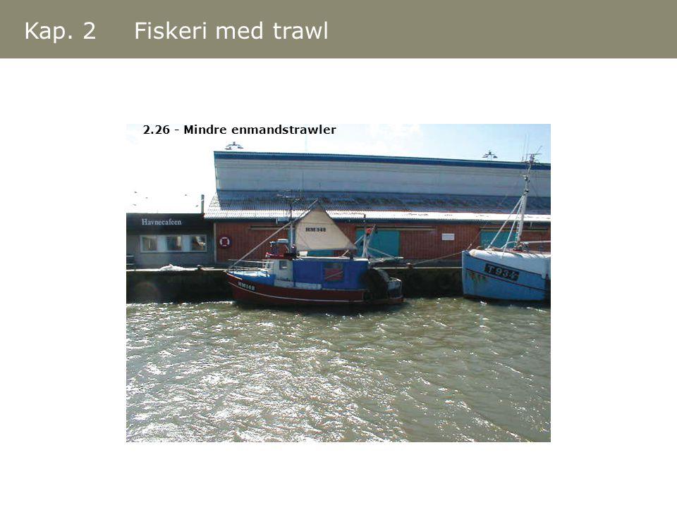 Kap. 2 Fiskeri med trawl 2.26 - Mindre enmandstrawler