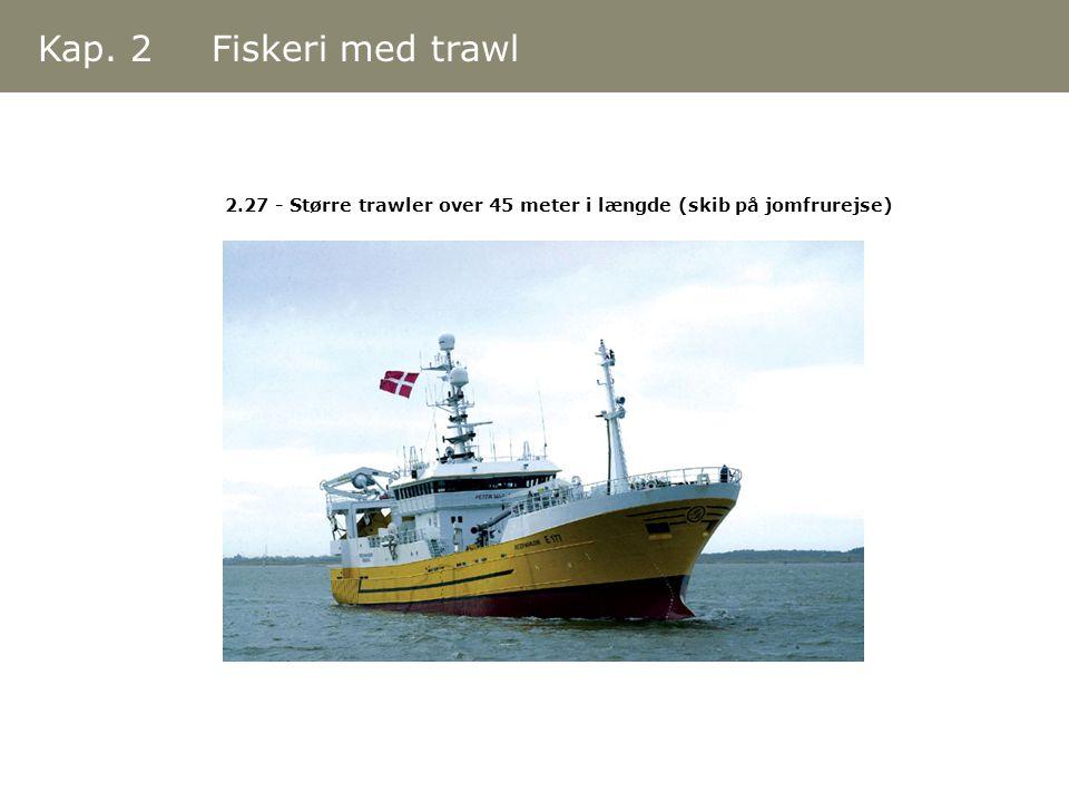 Kap. 2 Fiskeri med trawl 2.27 - Større trawler over 45 meter i længde (skib på jomfrurejse)