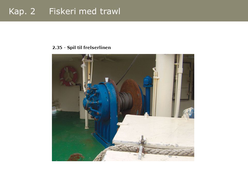 Kap. 2 Fiskeri med trawl 2.35 - Spil til frelserlinen