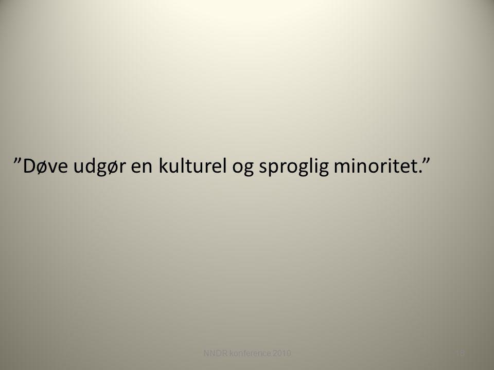 Døve udgør en kulturel og sproglig minoritet.