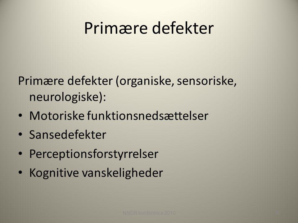Primære defekter Primære defekter (organiske, sensoriske, neurologiske): Motoriske funktionsnedsættelser.